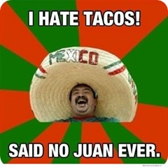 i-hate-tacos-said-no-juan-ever