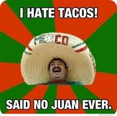 i-hate-tacos-said-no-juan-ever
